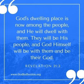 God's dwelling place is now among the people, and He will dwell with them. They will be His people, and God Himself will be with them and be their God.